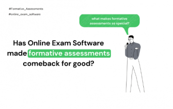 Has Online Exam Software made formative assessments come back for good?