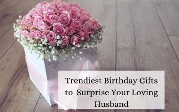 Trendiest Birthday Gifts to  Surprise Your Loving Husband